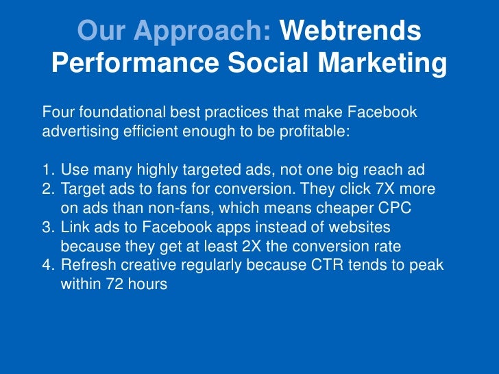 Our Approach: Webtrends Performance Social MarketingFour foundational best practices that make Facebookadvertising efficie...