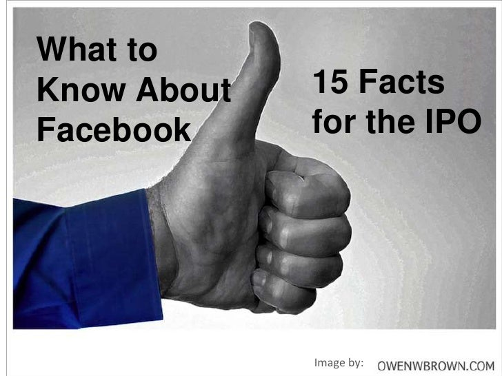 What toKnow About   15 FactsFacebook     for the IPO             Image by: