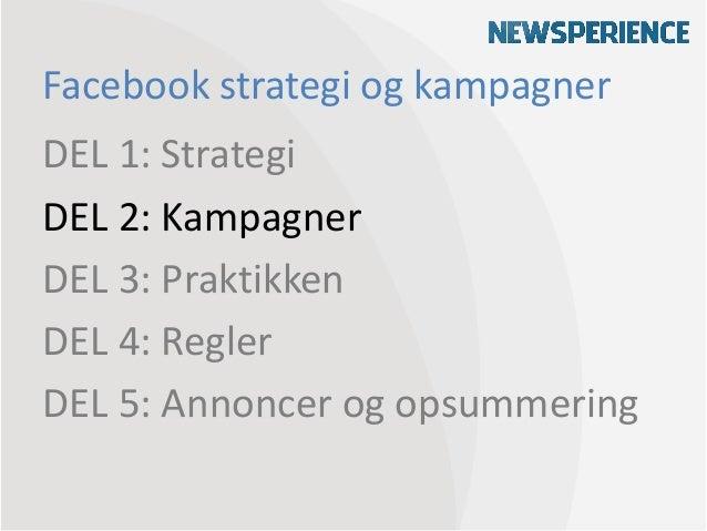 Facebook strategi og kampagnerDEL 1: StrategiDEL 2: KampagnerDEL 3: PraktikkenDEL 4: ReglerDEL 5: Annoncer og opsummering