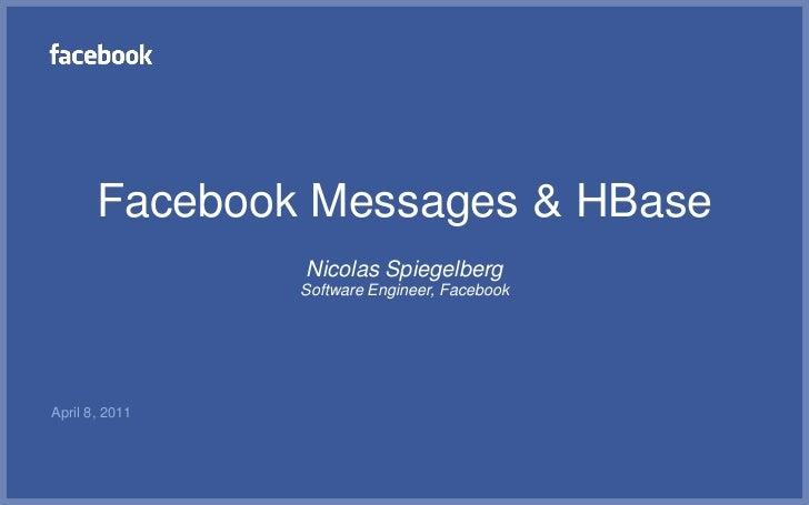 Facebook Messages & HBase                Nicolas Spiegelberg                Software Engineer, FacebookApril 8, 2011