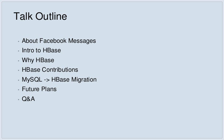 Talk Outline▪   About Facebook Messages▪   Intro to HBase▪   Why HBase▪   HBase Contributions▪   MySQL -> HBase Migration▪...
