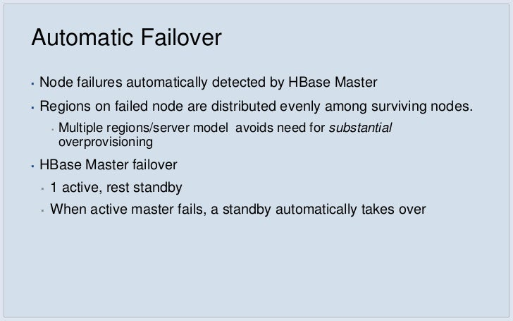 HBase uses HDFSWe get the benefits of HDFS as a storage system for free▪   Fault tolerance (block level replication for re...
