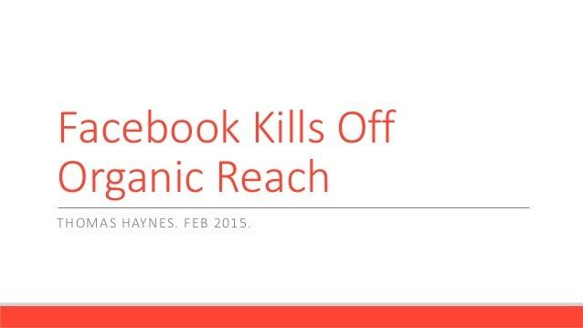 Facebook Kills Off Organic Reach THOMAS HAYNES. FEB 2015.