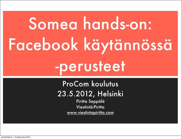 Somea hands-on:      Facebook käytännössä           -perusteet                                 ProCom koulutus            ...