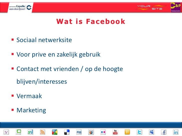 Wat is Facebook Sociaal netwerksite Voor prive en zakelijk gebruik Contact met vrienden / op de hoogte  blijven/interes...