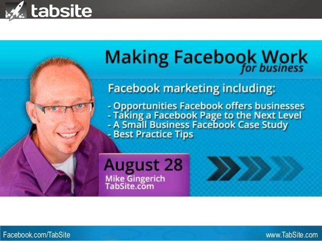 Webinar: July 27, 2011 Facebook.com/TabSite www.TabSite.com Webinar Mike Gingerich TabSite Co-founder How to Run a Success...