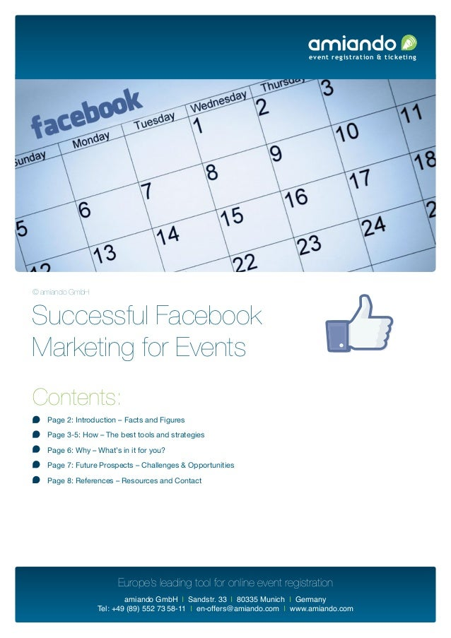 event registration & ticketing© amiando GmbHSuccessful FacebookMarketing for EventsContents:   Page 2: Introduction – Fact...
