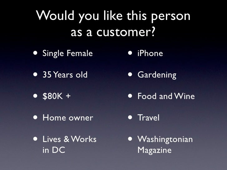 Would you like this person    as a customer?• Single Female   • iPhone• 35 Years old    • Gardening• $80K +          • Foo...
