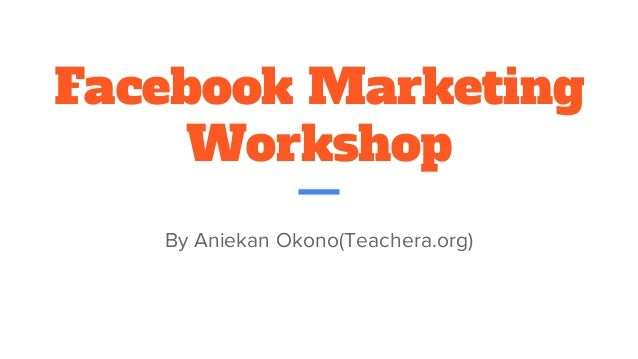 Facebook Marketing Workshop By Aniekan Okono(Teachera.org)