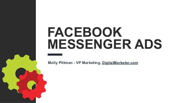 FACEBOOK MESSENGER ADS Molly Pittman - VP Marketing, DigitalMarketer.com