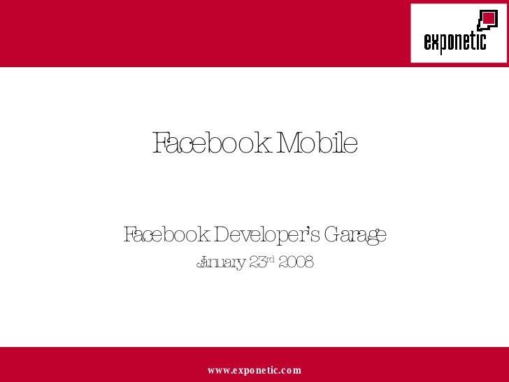 Facebook Mobile Facebook Developer's Garage January 23 rd  2008