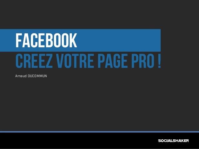 Facebook Creez votre page pro ! Arnaud DUCOMMUN