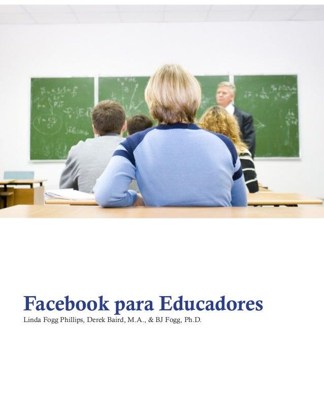 Facebook para Educadores Linda Fogg Phillips, Derek Baird, M.A., & BJ Fogg, Ph.D.