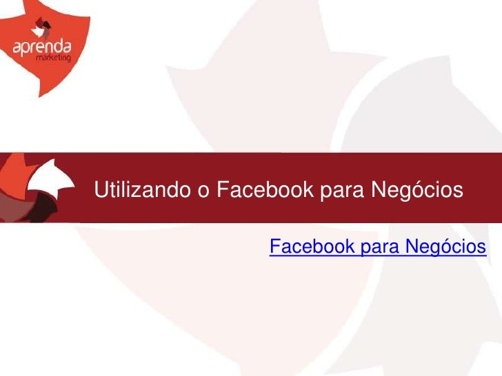 Utilizando o Facebook para Negócios                Facebook para Negócios