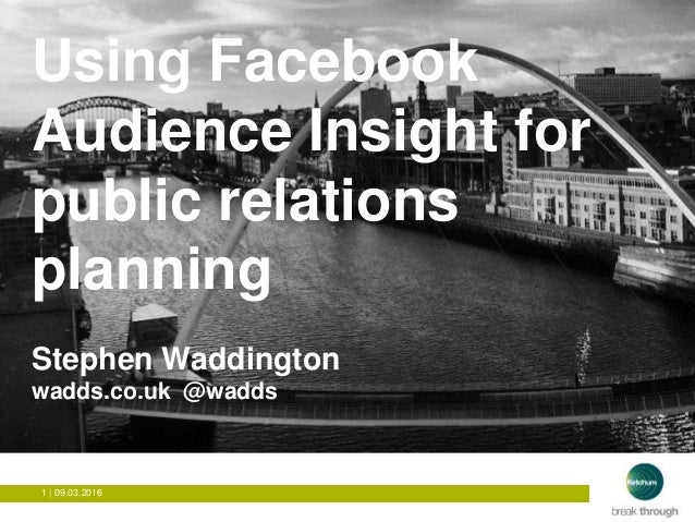 1 | 09.03.2016 How to get people to visit Newcastle? Using Facebook Audience Insight for public relations planning Stephen...