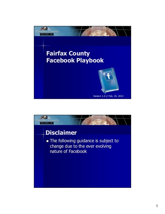 Fairfax CountyFacebook Playbook                       Version 1.0 // Feb. 25, 2013Disclaimer The following guidance is sub...