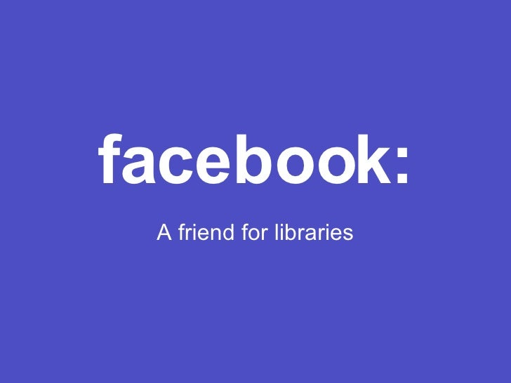 facebook: A friend for libraries