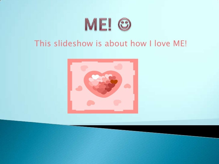 ME!  <br />This slideshow is about how I love ME!<br />