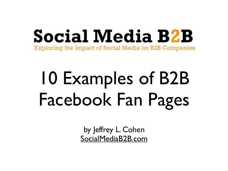 10 Examples of B2B Facebook Fan Pages       by Jeffrey L. Cohen      SocialMediaB2B.com