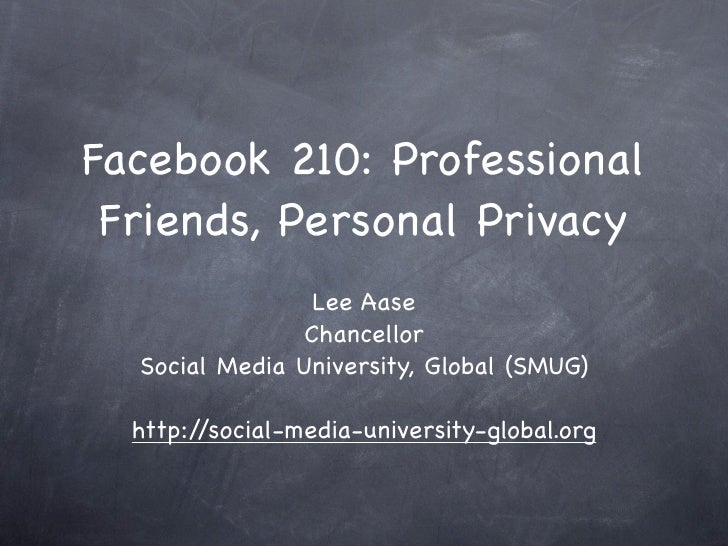 Facebook 210: Professional  Friends, Personal Privacy                  Lee Aase                 Chancellor   Social Media ...