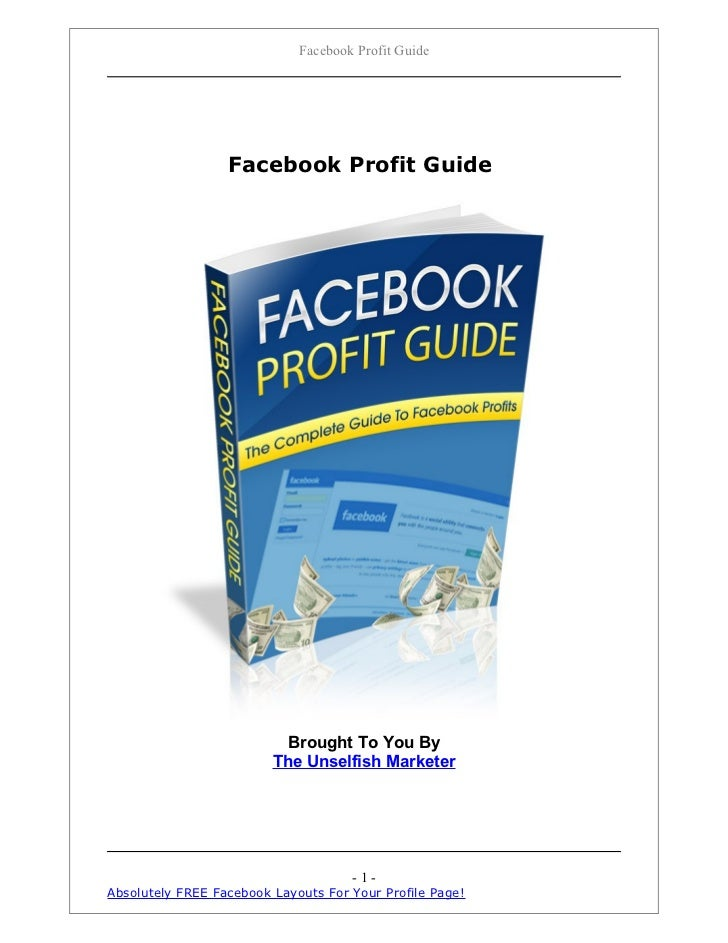 Facebook Profit Guide                  Facebook Profit Guide                           Brought To You By                  ...