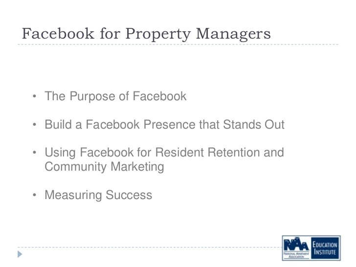Facebook for Property Managers • The Purpose of Facebook • Build a Facebook Presence that Stands Out • Using Facebook for ...