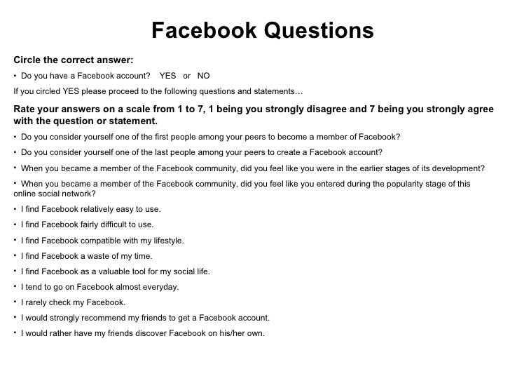 Facebook Questions <ul><li>Circle the correct answer: </li></ul><ul><li>Do you have a Facebook account?  YES  or  NO </li>...