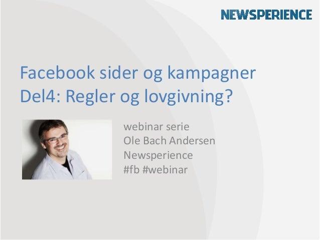 Facebook sider og kampagnerDel4: Regler og lovgivning?           webinar serie           Ole Bach Andersen           Newsp...