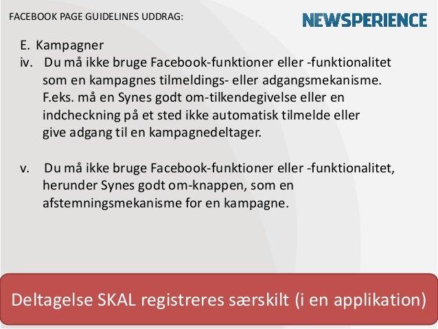 FACEBOOK PAGE GUIDELINES UDDRAG: E. Kampagner iv. Du må ikke bruge Facebook-funktioner eller -funktionalitet     som en ka...