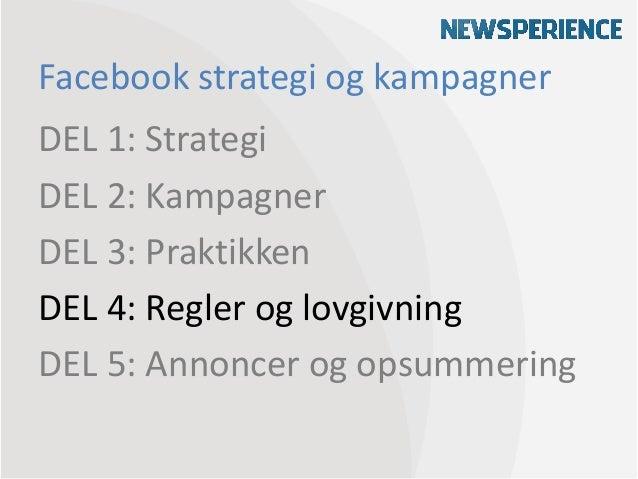 Facebook strategi og kampagnerDEL 1: StrategiDEL 2: KampagnerDEL 3: PraktikkenDEL 4: Regler og lovgivningDEL 5: Annoncer o...