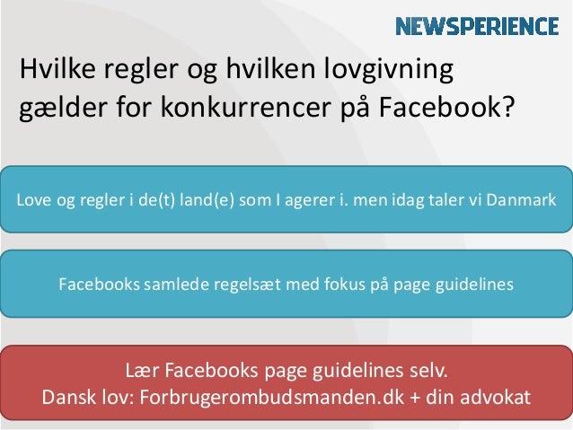 Hvilke regler og hvilken lovgivninggælder for konkurrencer på Facebook?Love og regler i de(t) land(e) som I agerer i. men ...