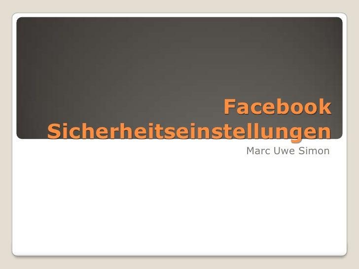 Facebook Sicherheitseinstellungen<br />Marc Uwe Simon<br />