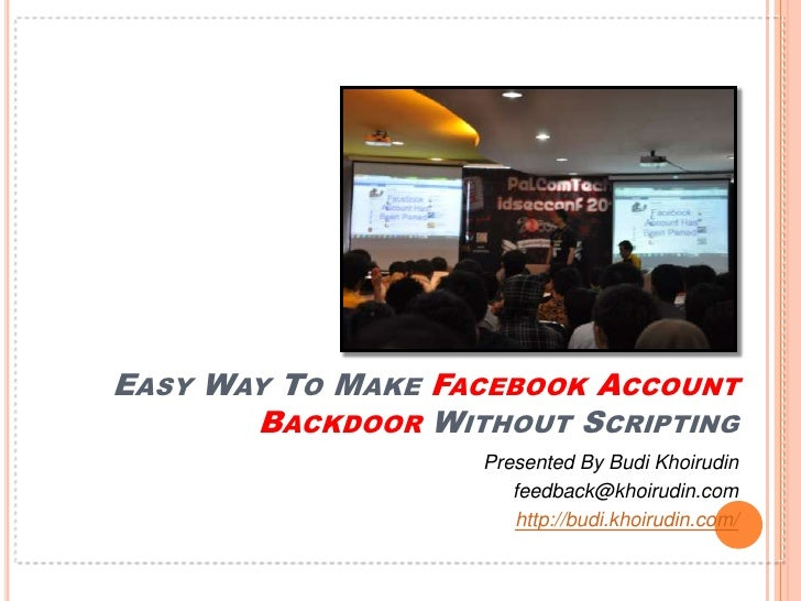 Easy Way To Make Facebook Account Backdoor Without Scripting<br />Presented By Budi Khoirudin<br />feedback@khoirudin.com<...