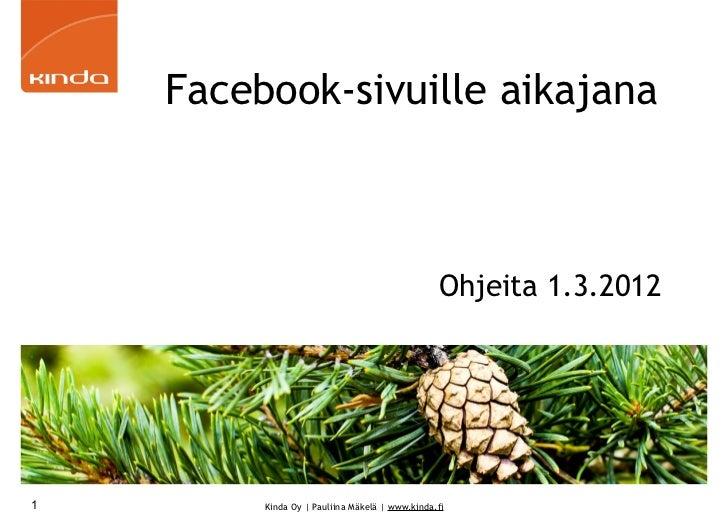 Facebook-sivuille aikajana                                                Ohjeita 1.3.20121        Kinda Oy | Pauliina Mäk...