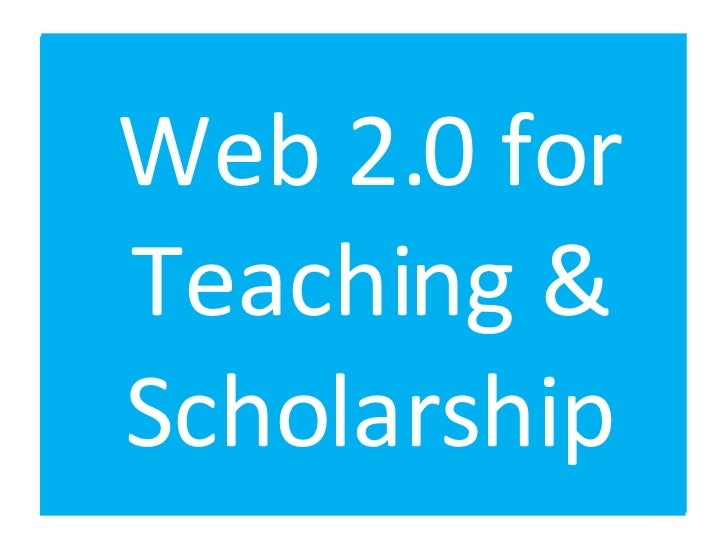 Web 2.0 for Teaching & Scholarship