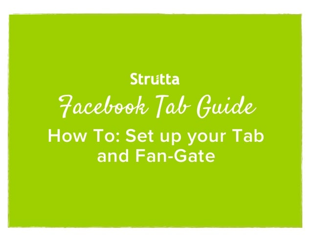 Facebook Tab GuideHow To: Set up your Tab    and Fan-Gate
