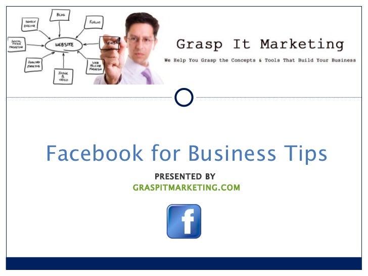 PRESENTED BY  GRASPITMARKETING.COM Facebook for Business Tips