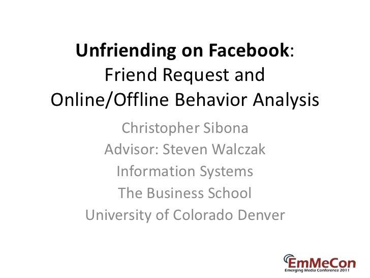 Unfriending on Facebook:      Friend Request andOnline/Offline Behavior Analysis         Christopher Sibona      Advisor: ...