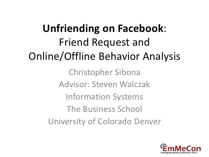 Unfriending on Facebook:      Friend Request andOnline/Offline Behavior Analysis         Christopher Sibona      Advisor: ...