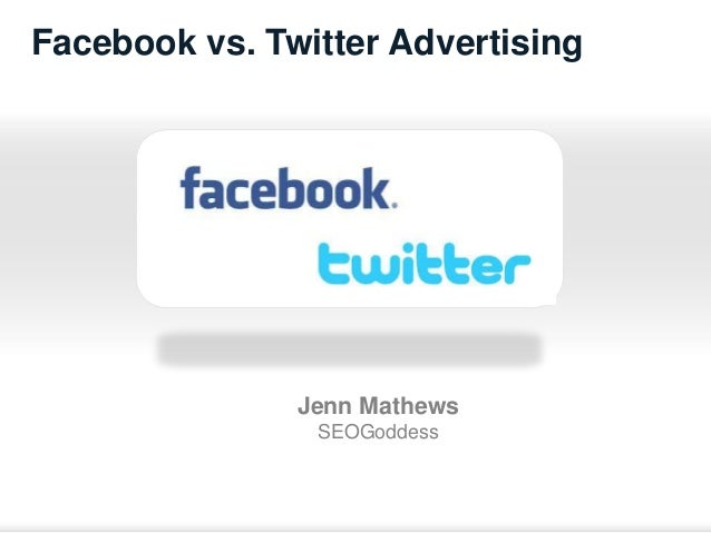Facebook vs. Twitter Advertising               Jenn Mathews                SEOGoddess