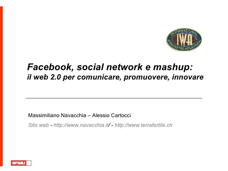 Facebook, social network e mashup: il web 2.0 per comunicare, promuovere, innovare    Massimiliano Navacchia – Alessio Car...