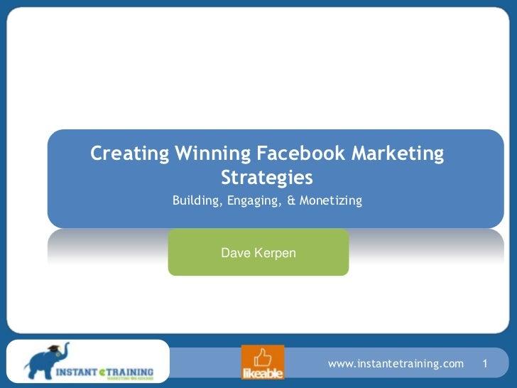 Creating Winning Facebook Marketing Strategies<br />Building, Engaging, & Monetizing<br />Dave Kerpen<br />