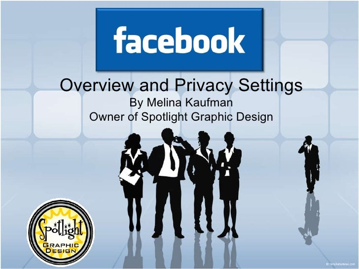 Overview and Privacy Settings By Melina Kaufman Owner of Spotlight Graphic Design