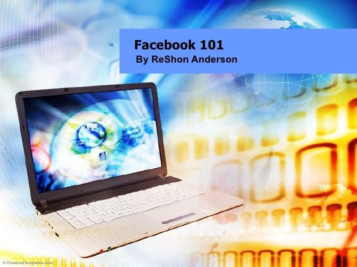 Facebook 101 By ReShon Anderson
