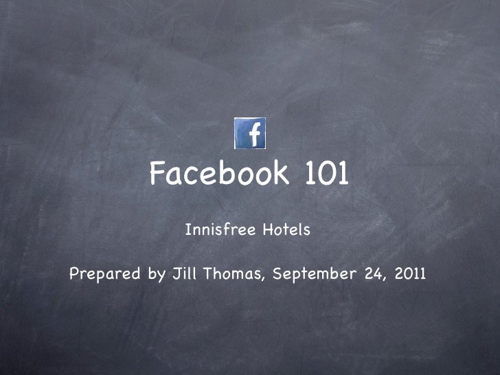 Facebook 101             Innisfree HotelsPrepared by Jill Thomas, September 24, 2011