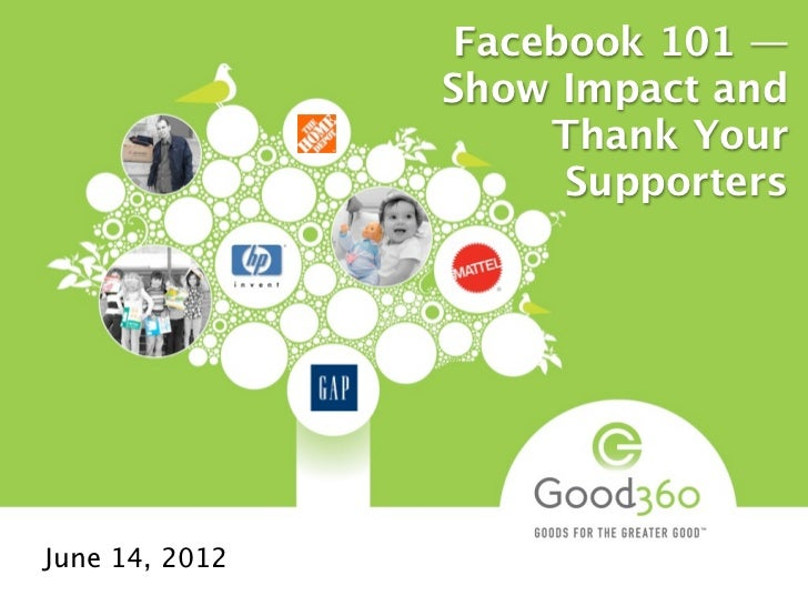 Facebook 101 —                Show Impact and                     Thank Your                      SupportersJune 14, 2012
