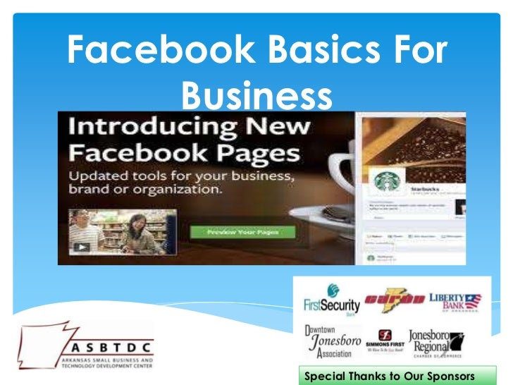 Facebook Basics For     Business           Special Thanks to Our Sponsors