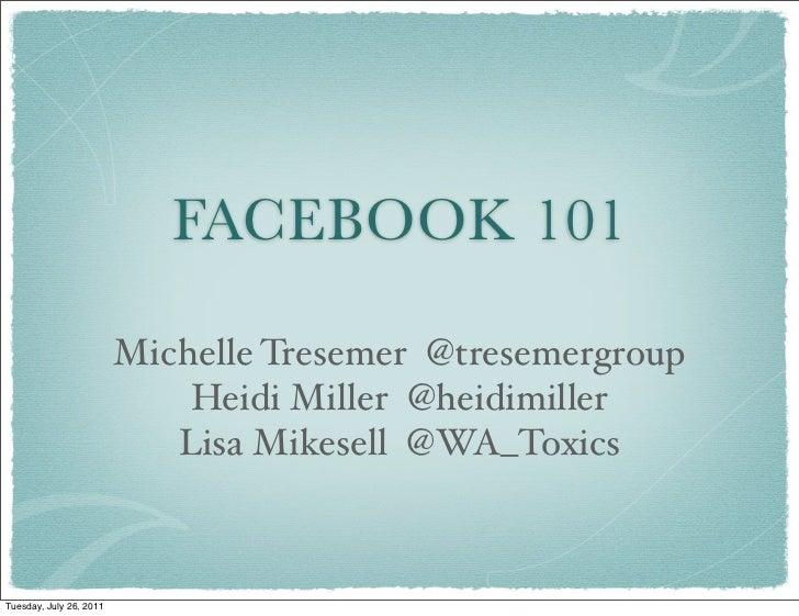 FACEBOOK 101                         Michelle Tresemer @tresemergroup                             Heidi Miller @heidimille...