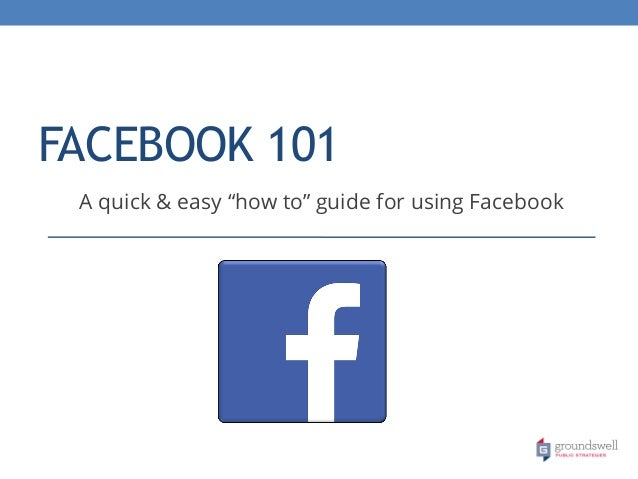 """FACEBOOK 101 A quick & easy """"how to"""" guide for using Facebook"""