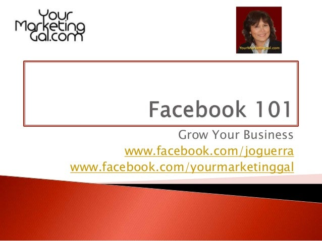 Grow Your Business www.facebook.com/joguerra www.facebook.com/yourmarketinggal